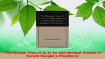Read  The Reagan Years A to Z An Alphabetical History of Ronald Reagans Presidency PDF Free