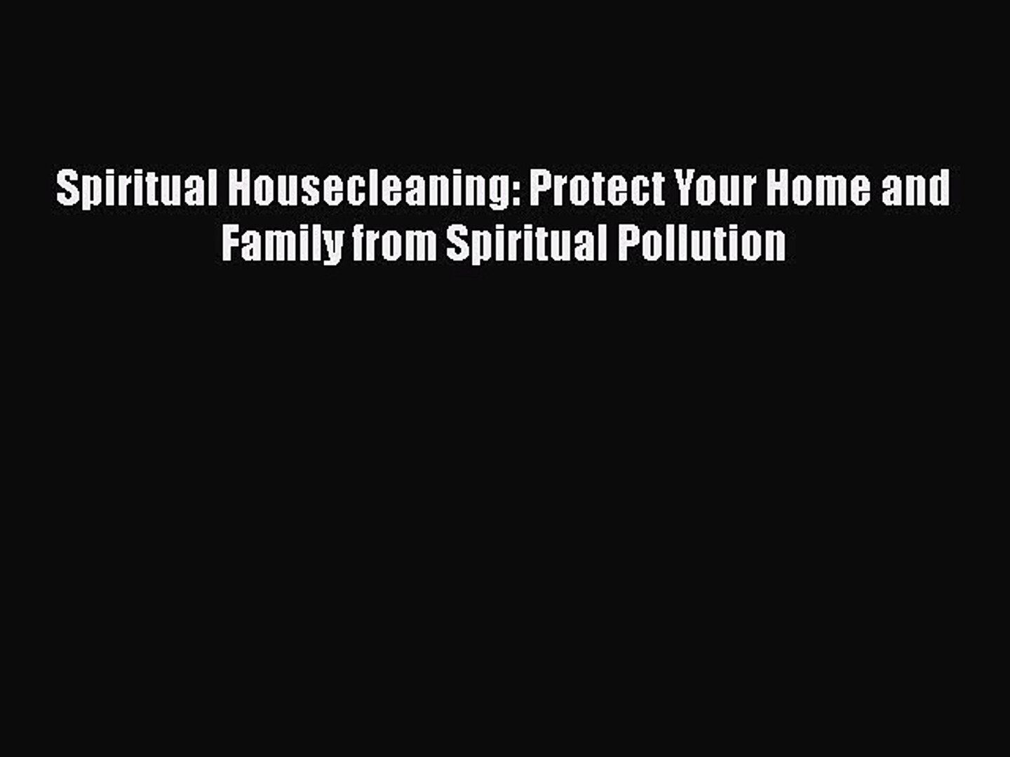 Spiritual Housecleaning: Protect Your Home and Family from Spiritual Pollution [Download] Full