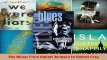 PDF Download  The Blues From Robert Johnson to Robert Cray Download Full Ebook