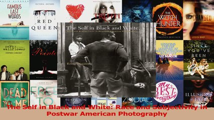 PDF Download  The Self in Black and White Race and Subjectivity in Postwar American Photography Read Online