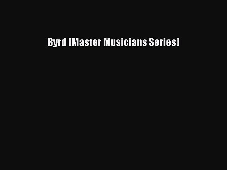 Byrd (Master Musicians Series) [Read] Online