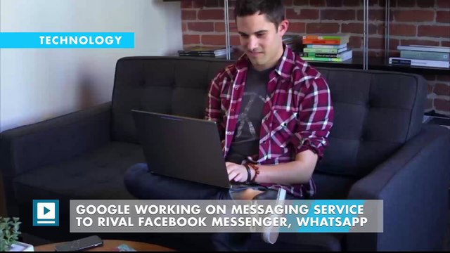 Google Working on Messaging Service to Rival Facebook Messenger, WhatsApp