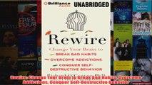 Rewire Change Your Brain to Break Bad Habits Overcome Addictions Conquer SelfDestructive