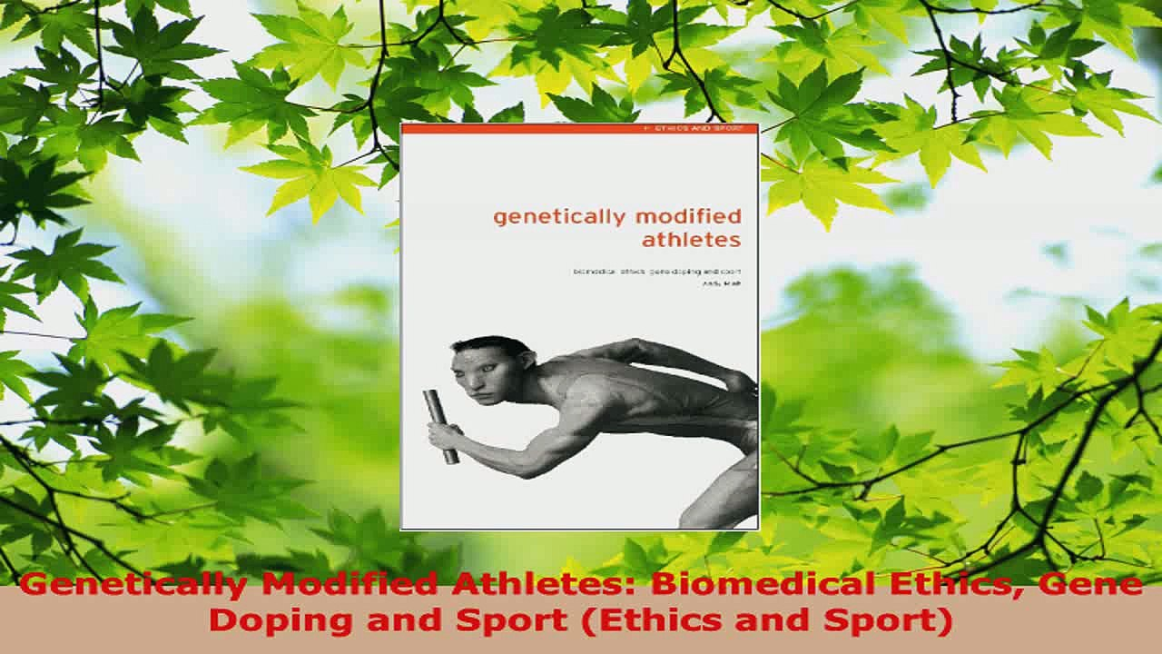 Genetically Modified Athletes: Biomedical Ethics, Gene Doping and Sport