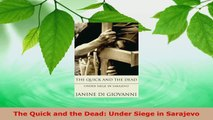PDF Download  The Quick and the Dead Under Siege in Sarajevo PDF Online