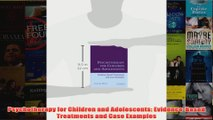 Psychotherapy for Children and Adolescents EvidenceBased Treatments and Case Examples
