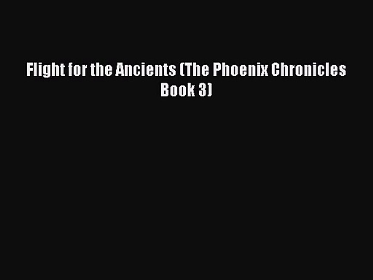 Flight for the Ancients (The Phoenix Chronicles Book 3) [Read] Online