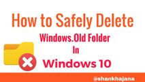How to Safely Delete Windows.old Folder in Windows 8.1 & Windows 10