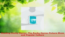 Download  Reading Rocky Horror The Rocky Horror Picture Show and Popular Culture Ebook Online