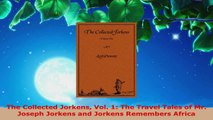 PDF Download  The Collected Jorkens Vol 1 The Travel Tales of Mr Joseph Jorkens and Jorkens Remembers PDF Online