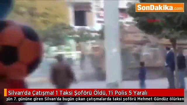 Silvan'da Çatışma 1 Taksi Şoförü Öldü, 1'i Polis 5 Yaralı