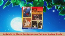 Download  A Guide to Black Cockatoos as Pet and Aviary Birds PDF Online