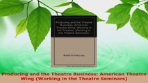 Download  Producing and the Theatre Business American Theatre Wing Working in the Theatre Ebook Online