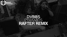 DVBBS - Pyramids (Rafter Remix)