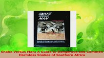 Download  Snake Versus Man A Guide to Dangerous and Common Harmless Snakes of Southern Africa PDF Free
