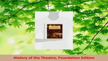 Download  History of the Theatre Foundation Edition Ebook Online