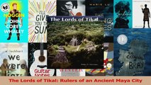 Read  The Lords of Tikal Rulers of an Ancient Maya City Ebook Free