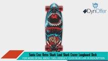 Santa Cruz Retro Shark Land Shark Cruzer Longboard Deck Complete 277andquot Longboard Skateboards Sports and Outdoors