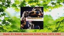 Read  Super 1 Robot Japanese Robot Toys 19721982 EBooks Online
