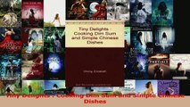 PDF Download  Tiny Delights  Cooking Dim Sum and Simple Chinese Dishes Download Online