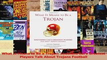 What It Means to Be a Trojan Southern Cals Greatest Players Talk About Trojans Football Read Online