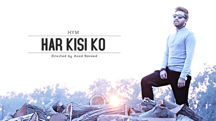 Hym - Har Kisi Ko (Official HD Video) 2016