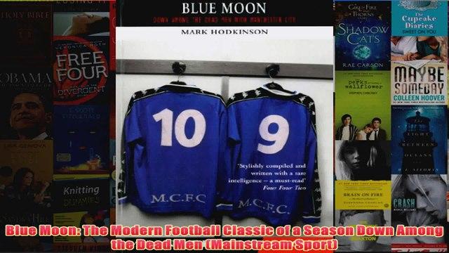 Blue Moon The Modern Football Classic of a Season Down Among the Dead Men Mainstream