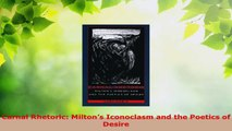 Read  Carnal Rhetoric Miltons Iconoclasm and the Poetics of Desire PDF Free