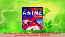 PDF Download  The Anime Movie Guide Moviebymovie Guide to Japanese Animation 198395 Read Online