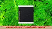 PDF Download  A Cosmos in Stone Interpreting Religion and Society Through Rock Art Archaeology of Read Online