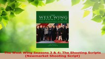 PDF Download  The West Wing Seasons 3  4 The Shooting Scripts Newmarket Shooting Script PDF Online