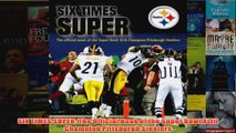 SIX TIMES SUPER The Official Book of the Super Bowl XLIII Champion Pittsburgh Steelers