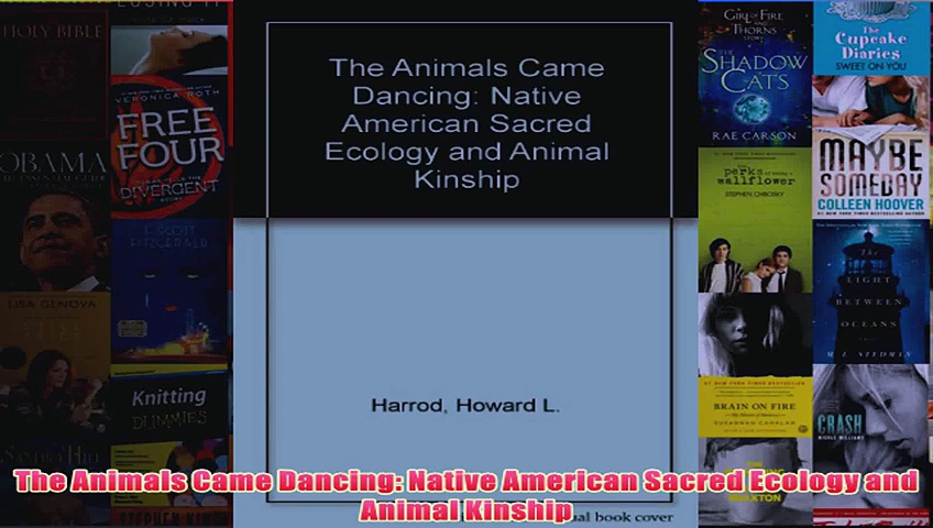 The Animals Came Dancing Native American Sacred Ecology and Animal Kinship