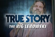 True Story : The Big Lebowski