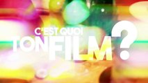 CEST QUOI TON FILM #18