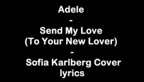 Adele - Send My Love (To Your New Lover) - Sofia Karlberg Cover [Full HD] lyrics