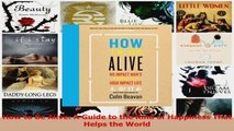 PDF Download  How to Be Alive A Guide to the Kind of Happiness That Helps the World PDF Full Ebook