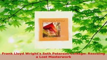 Download  Frank Lloyd Wrights Seth Peterson Cottage Rescuing a Lost Masterwork Ebook Free