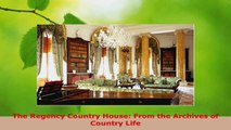 Read  The Regency Country House From the Archives of Country Life EBooks Online