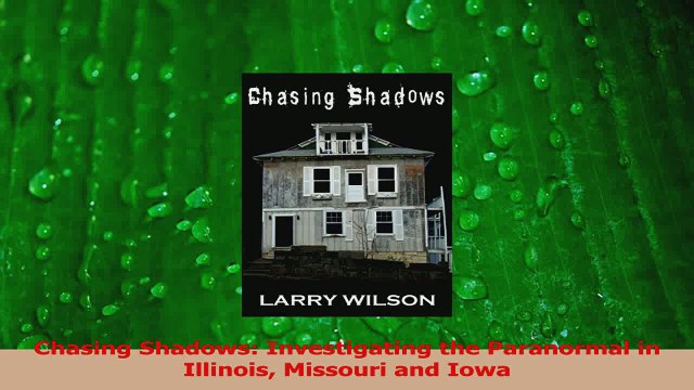 Download  Chasing Shadows Investigating the Paranormal in Illinois Missouri and Iowa Ebook Online