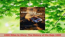 PDF Download  1000 Miles to Glory The History of the Baja 1000 PDF Online