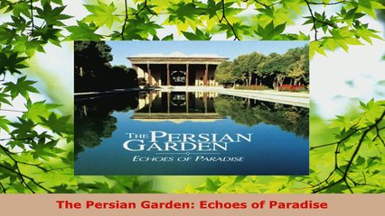 The Persian Garden Echoes of Paradise