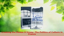 Read  Creating the Musee DOrsay The Politics of Culture in France PDF Free