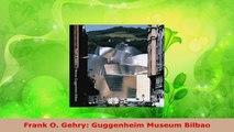 PDF Download  Frank O Gehry Guggenheim Museum Bilbao PDF Online