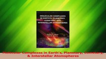 Download  Molecular Complexes in Earths Planetary Cometary  Interstellar Atomspheres Ebook Free