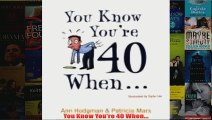 You Know Youre 40 When