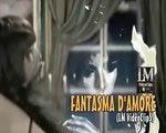 FANTASMA D'AMORE   (LM VideoClips)