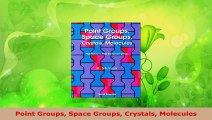 Read  Point Groups Space Groups Crystals Molecules Ebook Online