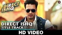 Direct Ishq - Title Track - Swati Sharrma, Nakash Aziz - Arun Daga- Rajniesh Duggal HD