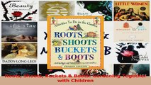 PDF Download  Roots Shoots Buckets  Boots Gardening Together with Children PDF Full Ebook